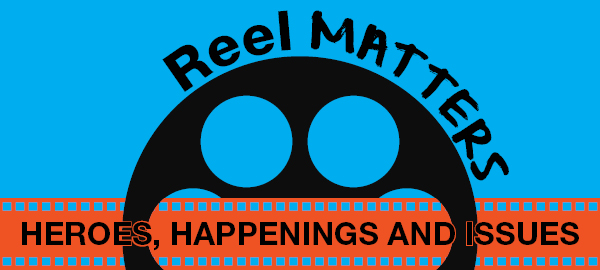 Reel Matters: Heroes, Happenings and Issues
